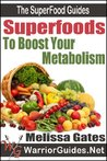 Superfoods to Boost Your Metabolism: How to Use Superfoods to Increase Energy, Burn Fat, and Live Healthy (The Superfood Guides)