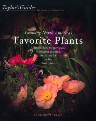 Taylor's Guide to Growing North America's Favorite Plants by Barbara W. Ellis