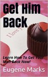 Get Him Back:How To Get Your Man Back, Get Husband Back with A Get Back Plan: Learn How To Save Your Relationship With Proven Methods That Work