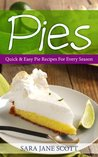 Pies: Quick & Easy Pie Recipes For Every Season