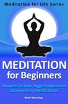 Meditation for Beginners: Answers to Your Biggest Questions and Five Easy Meditations (The Meditation for Life Series)