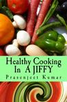 Healthy Cooking In A Jiffy: The Complete No Fad, No Diet Handbook
