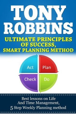 Tony Robbins, Ultimate Principles of Success,Smart Planning Method, Best lessons on Life And Time Management (Inspirational Books, Awaken The Giant Within, Unlimited Power)
