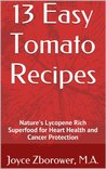 13 Easy Tomato Recipes -- Nature's Lycopene Rich Superfood for Heart Health and Cancer Protection (Food and Nutrition Series)