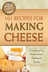 101 Recipes for Making Cheese: Everything You Need to Know Explained Simply (Back to Basics Cooking)