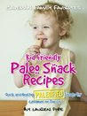 Kid Friendly Paleo Snack Recipes: Quick And Healthy Paleofied Treats For Cavemen On The Go (Family Paleo Diet Recipes, Caveman Family Favorite Cookbooks)