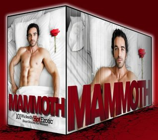 MAMMOTH: 101 Wickedly Hot Erotic Short Stories For Women