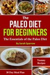The Paleo Diet For Beginners: The Essentials of the Paleo Diet with a 30 Day Meal Plan and Yummy Recipes