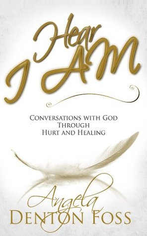 Hear I AM - Conversations with God Through Hurt and Healing
