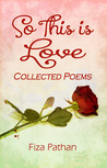 So This Is Love - Collected Poems