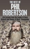 The Best of Phil Robertson: Life Lessons from the leader of Duck Dynasty and Owner of Duck Commander (Duck Commander Family, Happy happy happy, Duck Dynasty, ... Family, Money God Ducks, American Values)