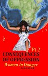 Consequences of Oppression Pt. 2: Women in Danger