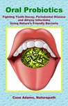 Oral Probiotics: The Newest Way To Prevent Infection, Boost The Immune System And Fight Disease