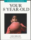 Understanding Your 8 Year Old by Lisa Miller