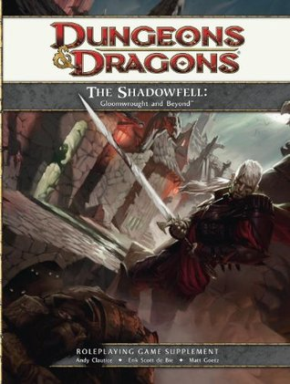 The Shadowfell: Gloomwrought and Beyond: A 4th edition Dungeons & Dragons Supplement