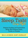 Sleep Tight, Every Night: Helping Toddlers & Preschoolers Sleep Well Without Tears, Tricks, or Tirades