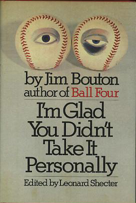 I'm Glad You Didn't Take It Personally by Jim Bouton