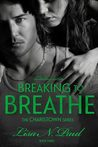 Breaking to Breathe (Charistown, #3)