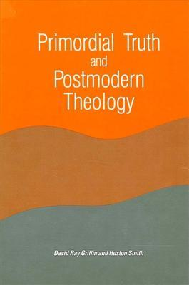 Primordial Truth & Postmodern Theology (Constructive Postmodern Thought)