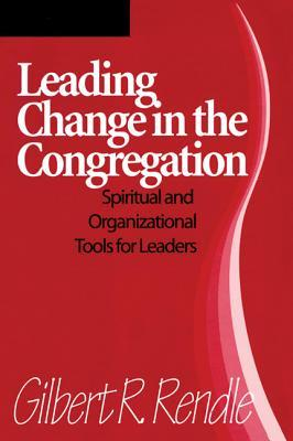 Leading Change in the Congregation by Gilbert R. Rendle
