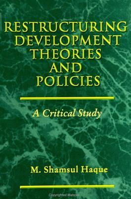 Restructuring Development Theories and Policies: A Critical Study