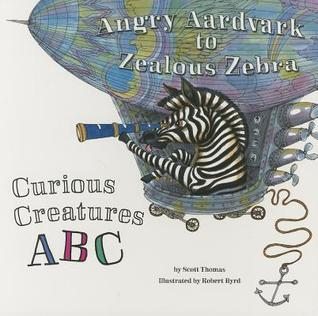 Angry Aardvark to Zealous Zebra: Curious Creatures ABC