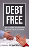 Debt Free: How to Manage Your Money and Get Out of Debt on Any Income (Finances, Money Management, Debt Free For Life, Debt Relief, Debt Management, Debt Cures, Debt Control)