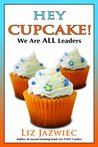 Hey Cupcake! We Are All Leaders