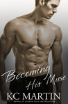 Becoming His Muse by K.C. Martin