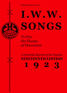 I.W.W. Songs to Fan the Flames of Discontent: A Facsimile Reprint of the Popular 19th Edition