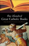 One Hundred Great Catholic Books: From the Early Centuries to the Present