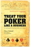 Treat Your Poker Like a Business: An inspiring guide to turning a hobby into an empire.