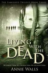 Living with the Dead (The Famished Trilogy, #3)