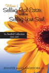 Selling Real Estate without Selling Your Soul, Volume 1: The Soulful Collection 2006-2009