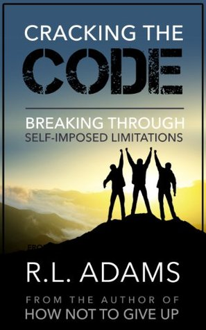 Cracking the Code - Breaking Through your Self-Imposed Limitations (Inspirational Books Series)