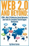 Web 2.0 & Beyond : 1200+ Web 2.0 Websites,Social Networks and Tools ( Social Media Marketing Guide): The Complete Guide to the Top 1,000 Social Media and Social Networking Sites on the Web