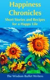 Happiness Chronicles: Short Stories and Recipes for a Happy Life