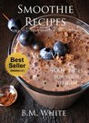 Smoothies: the most delicious recipes for weight loss Vol. VI : (smoothie recipe book,smoothie recipes,smoothie recipes for weight loss,green smoothie recipes,): Vol IV