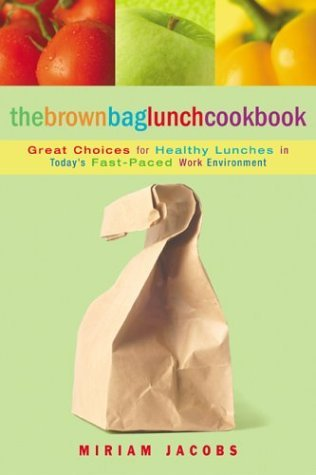 The Brown Bag Lunch Cookbook by Miriam Jacobs