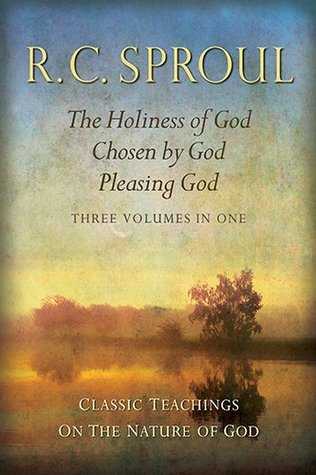Classic Teachings on the Nature of God: The Holiness of God; Chosen by God; Pleasing God--Three Volumes in One