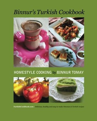 Binnur's Turkish Cookbook: Turkishcookbook.Com - Delicious, Healthy And Easy-To-Make Ottoman & Turkish Recipes