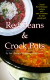 Red Beans And Crock Pots - Classic New Orleans recipes and new favorites for the crock pot!