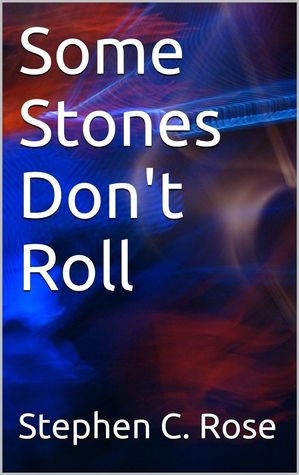 Some Stones Don't Roll (FicMemOne by Stephen C. Rose) [Kindle Edition]