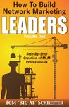 How to Build Network Marketing Leaders Volume One: Step-by-Step Creation of MLM Professionals