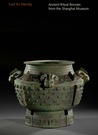 Cast for Eternity: Ancient Ritual Bronzes from the Shanghai Museum
