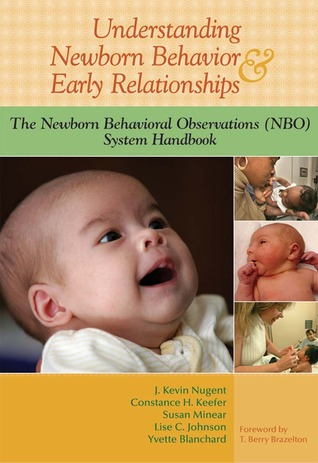 Understanding Newborn Behavior and Early Relationships: The Newborn Behavioral Observations (NBO) System Handbook