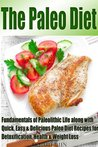 The Paleo Diet: 40 Quick, Easy & Delicious Paleo Diet Recipes for Detoxification, Health & Weight Loss along with Fundamentals of Paleolithic Life