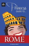 The Princess Guide to Rome by Belinda Darcey