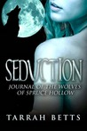 Seduction (Journal of the Wolves of Spruce Hollow, #2)