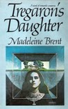 Tregaron's Daughter by Madeleine Brent
